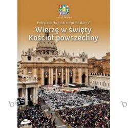 Religia 6. Wierzę w święty Kościół powszechny. podręcznik. Wydawnictwo Katechetyczne