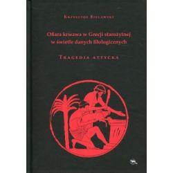 Ofiara krwawa w Grecji starożytnej w świetle danych filologicznych Tragedia attycka(Twarda)