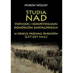 Studia nad statusem i kompetencjami dowódców kartagińskich w okresie przewagi Barkidów (237-201 p.n.e)(Twarda)