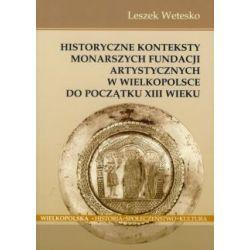 Historyczne konteksty monarszych fundacji artystycznych w Wielkopolsce do początku XIII wieku(Miękka) Pozostałe