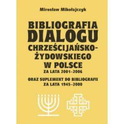 Bibliografia dialogu chrześcijańsko-żydowskiego w Polsce za lata 2001-2006(Miękka)