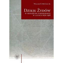 Dzieje Żydów w monarchii habsburskiej w latach 1670-1918(Miękka) Książki i Komiksy