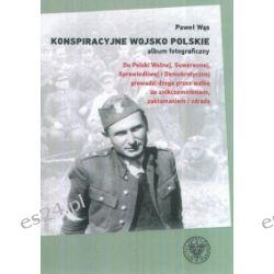 Konspiracyjne Wojsko Polskie. Album fotograficzny - Paweł Wąs - Książka Zagraniczne