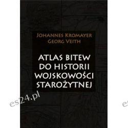 Atlas bitew do historii wojskowości starożytnej - Johannes Kromayer, Georg Veith - Książka Pozostałe