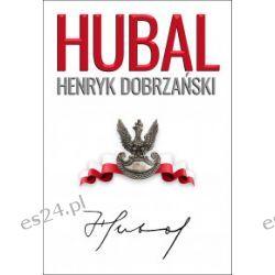 """""""Hubal"""". Henryk Dobrzański - Henryk Sobierajski, Andrzej Dyszyński - Książka"""