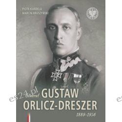 Generał Gustaw Orlicz-Dreszer. 1889-1936 - Piotr Kardela, Marcin Kruszyński - Książka