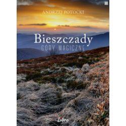 Bieszczady. Góry Magiczne (oprawa twarda, 144 stron, rok wydania 2015) - Andrzej Potocki - Książka