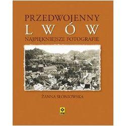 Przedwojenny Lwów. Najpiękniejsze fotografie - Żanna Słoniowska - Książka