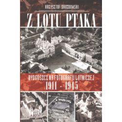 Z lotu ptaka. Bydgoszcz na fotografii lotniczej 1911-1945 - Krzysztof Drozdowski - Książka