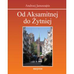Od Aksamitnej do Żytniej. Ulice Starego Gdańska - Andrzej Januszajtis - Książka Pozostałe