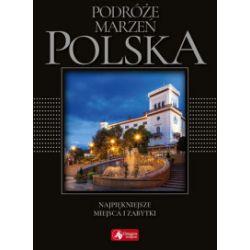 Podróże marzeń. Polska. Najpiękniejsze miejsca i zabytki - praca zbiorowa - Książka