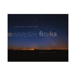 Wszędzie fizyka - Krzysztof Królas, Zbigniew Inglot - Książka