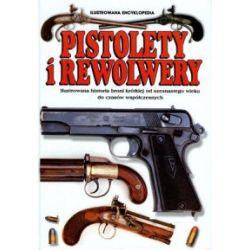 Pistolety i Rewolwery. Ilustrowana encyklopedia - Myatt M.C. Frederick - Książka