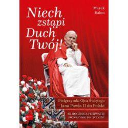 Niech Zstąpi Duch Twój! Pielgrzymki Ojca Świętego Jana Pawła II do Polski - Marek Balon - Książka