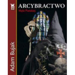 Arcybractwo Męki Pańskiej (oprawa twarda, 80 stron, rok wydania 2007) - Adam Bujak - Książka Pozostałe