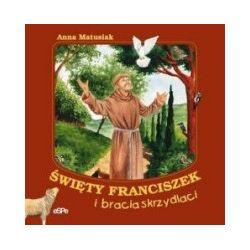 Święty Franciszek i bracia skrzydlaci - Anna Matusiak - Książka