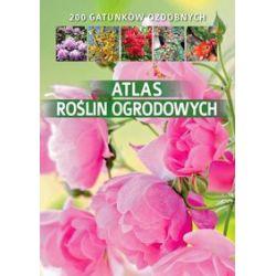 Atlas roślin ogrodowych. 200 gatunków ozdobnych - Agnieszka Gawłowska - Książka Pozostałe