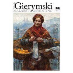 Aleksander Gierymski. Malarstwo/Painting - Stefania Krzysztofowicz-Kozakowska - Książka