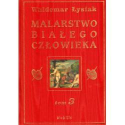 Malarstwo Białego Człowieka. Tom 3 - Waldemar Łysiak - Książka