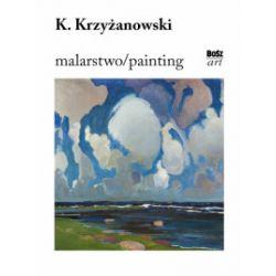 Malarstwo / Painting. K. Krzyżanowski - Urszula Kozakowska-Zaucha - Książka