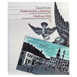 Pozdrowienie z Oleśnicy. Pocztówki z lat 1896-1944 z kolekcji Autora. Gruß aus Oels Postkarten von 1896 bis 1944 aus der Sammlung des Autors - Krzysztof Dziedzic - Książka