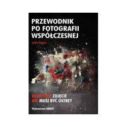 Przewodnik po fotografii współczesnej - Jackie Higgins - Książka Pozostałe