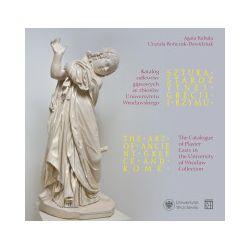 Sztuka starożytnej Grecji i Rzymu. Katalog odlewów gipsowych ze zbiorów Uniwersytetu Wrocławskiego / The Art of Anci