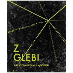 Z głębi. Artyści Muzeum Śląskiemu - praca zbiorowa - Książka
