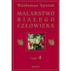 Malarstwo Białego Człowieka. Tom 4 - Waldemar Łysiak - Książka