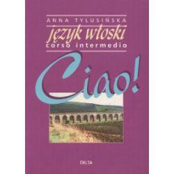 Ciao! Język włoski. Corso intermedio - Anna Tylusińska - Książka