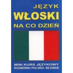 Język włoski na co dzień. Rozmówki polsko-włoskie. Mini kurs językowy + CD - praca zbiorowa - Książka