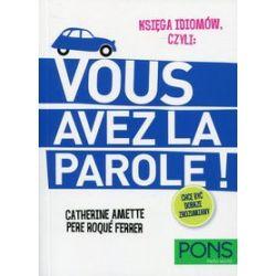 Księga idiomów, czyli: Vous avez la parole! - Catherine Amette, Pere Roque Ferrer - Książka Zagraniczne