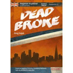 Angielski Kryminał z ćwiczeniami. Dead Broke - Greg Gajek - Książka