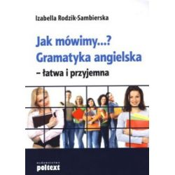 Jak mówimy…? Gramatyka angielska. Łatwa i przyjemna - Izabella Rodzik-Sambierska - Książka Pozostałe