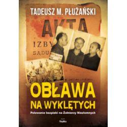 Obława na wyklętych. Polowanie bezpieki na Żołnierzy Niezłomnych - Tadeusz M. Płużański - Książka Pozostałe