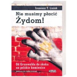 Nie musimy płacić Żydom! - Ireneusz T. Lisiak - Książka