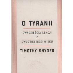 O tyranii. Dwadzieścia lekcji z dwudziestego wieku - Timothy Snyder - Książka Zagraniczne