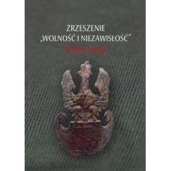 """Zrzeszenie """"Wolność i Niezawisłość"""" 1945-1948 - Wojciech Frazik, Filip Musiał - Książka"""