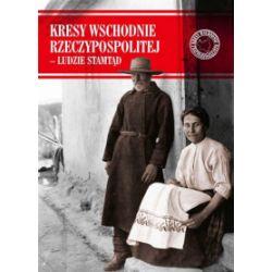 Kresy Wschodnie Rzeczypospolitej. Ludzie stamtąd - praca zbiorowa - Książka Pozostałe