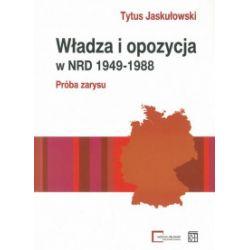Władza i opozycja w NRD 1949-1988. Próba zarysu - Tytus Jaskułowski - Książka Pozostałe