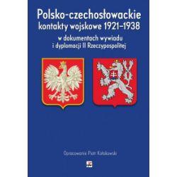 Polsko-czechosłowackie kontakty wojskowe 1921-1938 w dokumentach wywiadu i dyplomacji II Rzeczypospolitej - Piotr Kołakowski - Książka