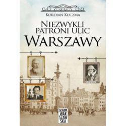 Niezwykli patroni ulic Warszawy - Kordian Kuczma - Książka Pozostałe