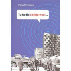 Tu Radio Solidarność - Paweł Pietkun - Książka Pozostałe