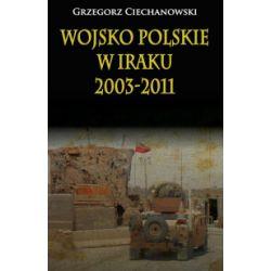 Wojsko Polskie w Iraku 2003-2011 - Grzegorz Ciechanowski - Książka Pozostałe