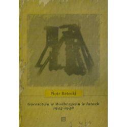 Górnictwo w Wałbrzychu w latach 1945-1948 - Piotr Retecki - Książka