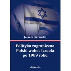 Polityka zagraniczna Polski wobec Izraela po 1989 roku - Jolanta Sierańska - Książka Zagraniczne