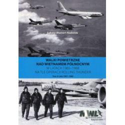 Walki powietrzne nad Wietnamem Północnym w latach 1965-1968 na tle operacji Rolling Thunder. Tom 2 - Łukasz Mamert Nadolski - Książka