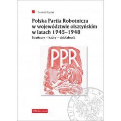 Polska Partia Robotnicza w województwie olsztyńskim w latach 1945-1948 - Dominik Krysiak - Książka