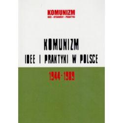 Komunizm. Idee i praktyki w Polsce 1944–1989 - praca zbiorowa - Książka Pozostałe