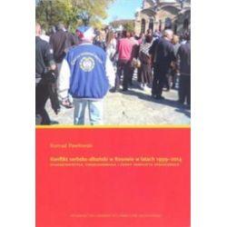 Konflikt serbsko-albański w Kosowie w latach 1999-2014. Charakterystyka, uwarunkowania i formy konfliktu społecznego - Konrad Pawłowski - Książka
